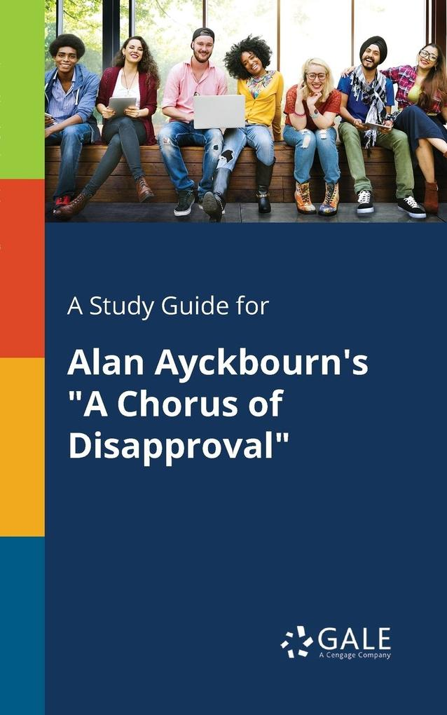 9781375374712 - A Study Guide for Alan Ayckbourn´s A Chorus of Disapproval als Taschenbuch von Cengage Learning Gale - Book