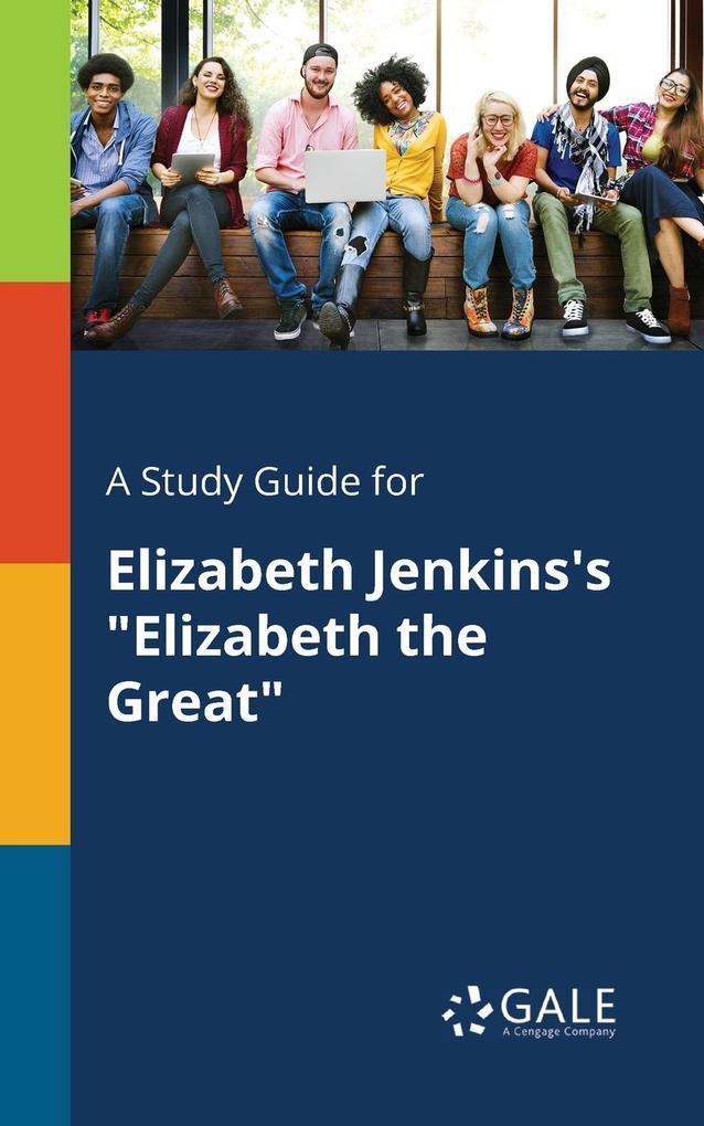 9781375379458 - A Study Guide for Elizabeth Jenkins´s Elizabeth the Great als Taschenbuch von Cengage Learning Gale - كتاب