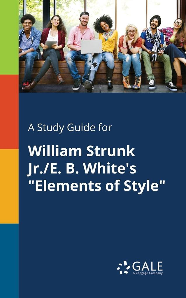 9781375379410 - A Study Guide for William Strunk Jr./E. B. White´s Elements of Style als Taschenbuch von Cengage Learning Gale - كتاب