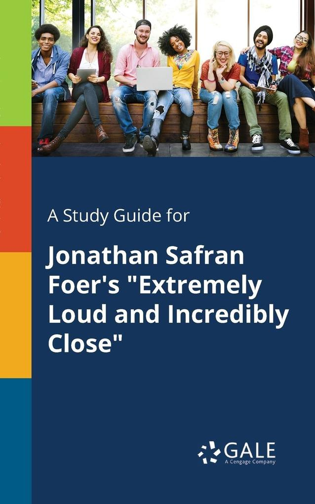 9781375379694 - A Study Guide for Jonathan Safran Foer´s Extremely Loud and Incredibly Close als Taschenbuch von Cengage Learning Gale - كتاب