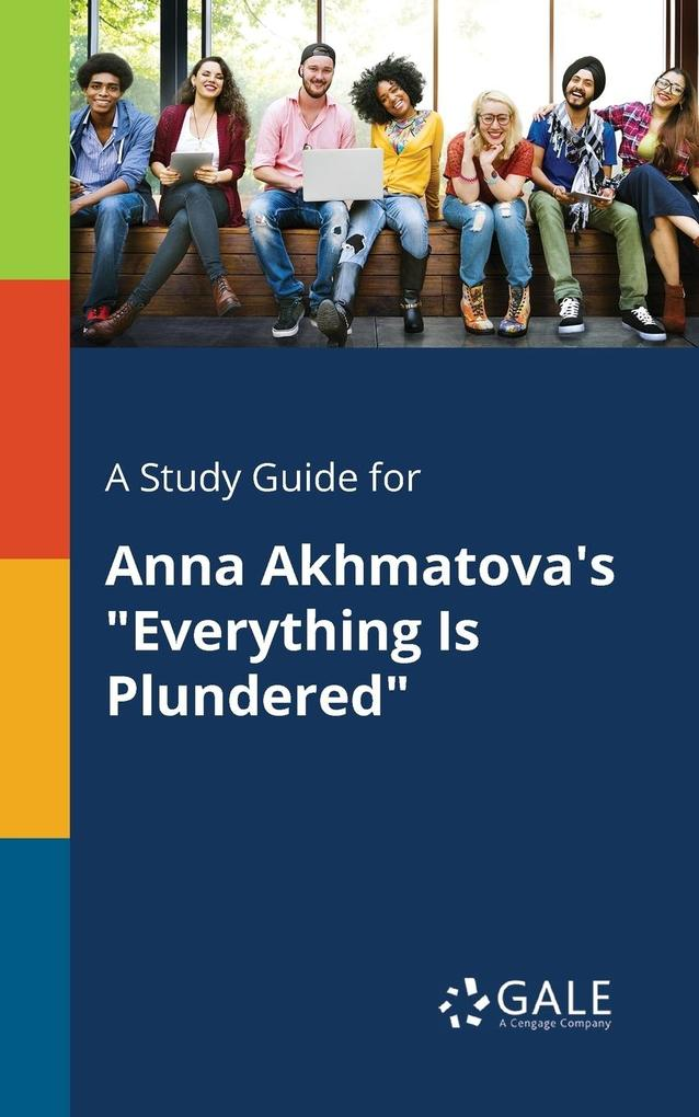 9781375379649 - A Study Guide for Anna Akhmatova´s Everything Is Plundered als Taschenbuch von Cengage Learning Gale - كتاب