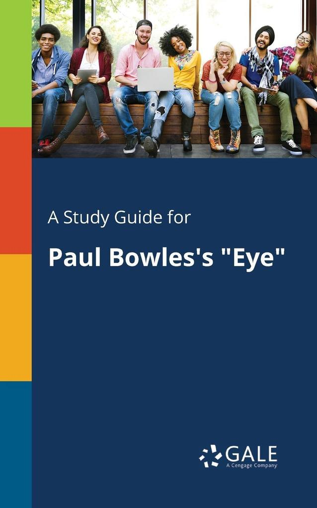 9781375379700 - A Study Guide for Paul Bowles´s Eye als Taschenbuch von Cengage Learning Gale - كتاب