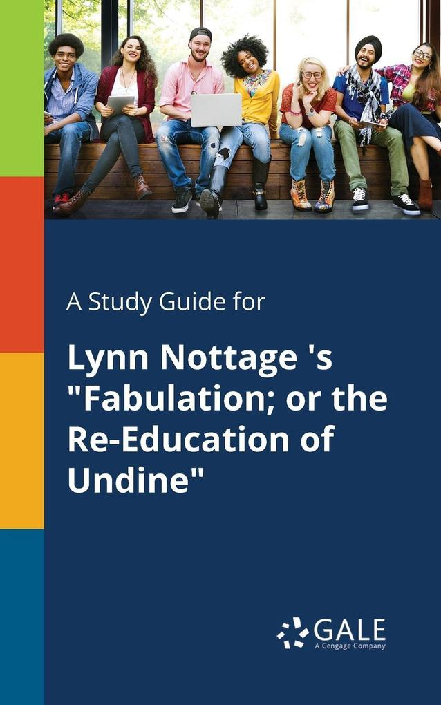 9781375379748 - A Study Guide for Lynn Nottage ´s Fabulation; or the Re-Education of Undine als Taschenbuch von Cengage Learning Gale - كتاب