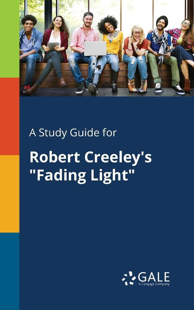 9781375379762 - A Study Guide for Robert Creeley´s Fading Light als Taschenbuch von Cengage Learning Gale - كتاب