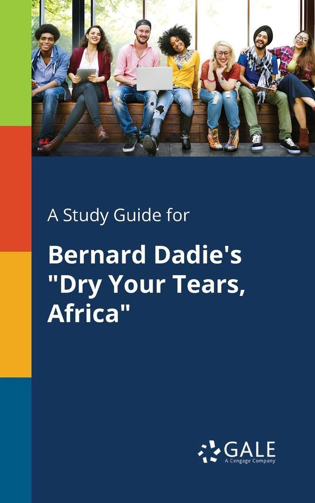 9781375379205 - A Study Guide for Bernard Dadie´s Dry Your Tears, Africa als Taschenbuch von Cengage Learning Gale - كتاب
