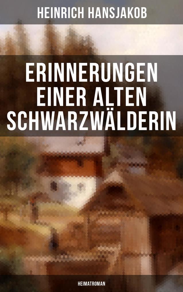 Erinnerungen einer alten Schwarzwälderin: Heimatroman als eBook von Heinrich Hansjakob