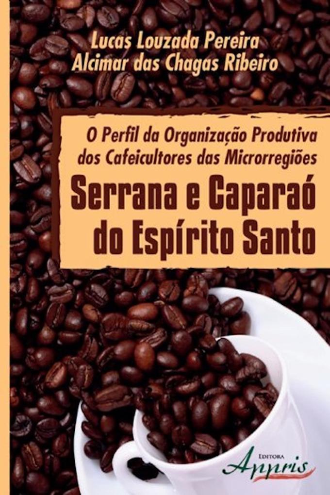 O perfil da organização produtiva dos cafeicultores das microrregiões serrana e caparaó als eBook von Lucas Louzada Pereira, Alcimar das Chagas Ri...