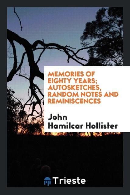 Memories of eighty years; autosketches, random notes and reminiscences als Taschenbuch von John Hamilcar Hollister