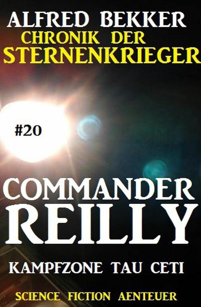 Commander Reilly #20: Kampfzone Tau Ceti: Chronik der Sternenkrieger als eBook von Alfred Bekker