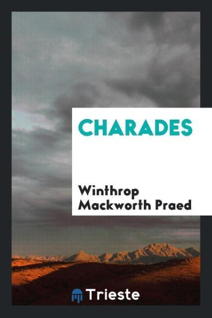 Charades als Taschenbuch von Winthrop Mackworth Praed