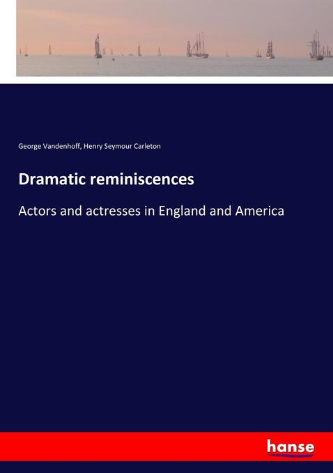Dramatic reminiscences als Buch von George Vand...