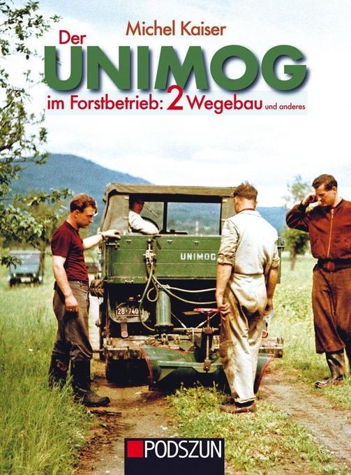 Der Unimog im Forstbetrieb, Band 2 als Buch von...