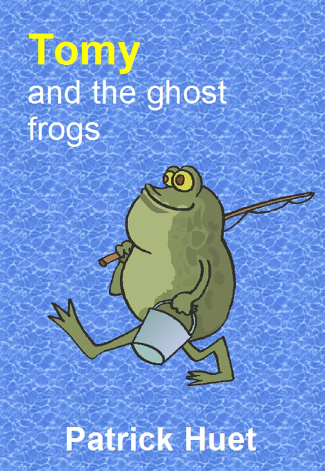 Tomy And the Ghost Frogs als eBook von Patrick Huet