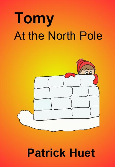 Tomy At The North Pole als eBook von Patrick Huet
