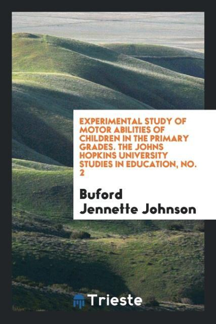 9780649315406 - Experimental Study of Motor Abilities of Children in the Primary Grades. The Johns Hopkins University studies in education, No. 2 als Taschenbuch ... - 書