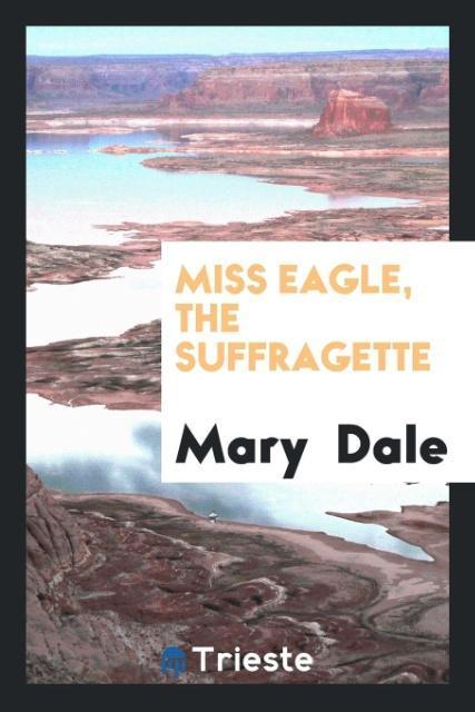 9780649315819 - Miss Eagle, the Suffragette als Taschenbuch von Mary Dale - كتاب
