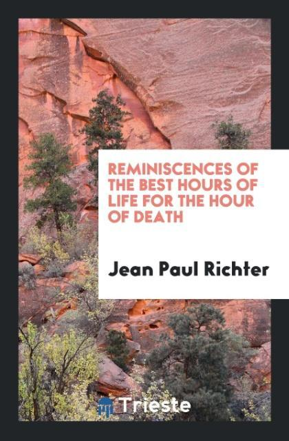 9780649315611 - Reminiscences of the Best Hours of Life for the Hour of Death als Taschenbuch von Jean Paul Richter - Livre