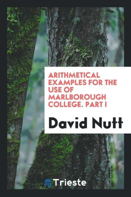 9780649315796 - Arithmetical examples for the use of Marlborough college. Part I als Taschenbuch von David Nutt - Book