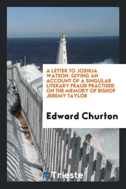 9780649315802 - A Letter to Joshua Watson. Giving an Account of a Singular Literary Fraud Practised on the Memory of Bishop Jeremy Taylor als Taschenbuch von Edwa... - كتاب