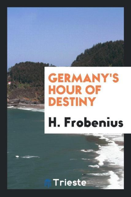9780649315499 - Germany´s Hour of Destiny als Taschenbuch von H. Frobenius - 書