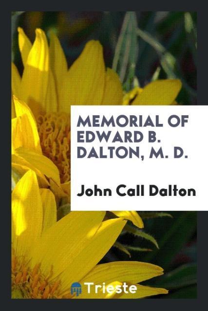 9780649315826 - Memorial of Edward B. Dalton, M. D. als Taschenbuch von John Call Dalton - 书