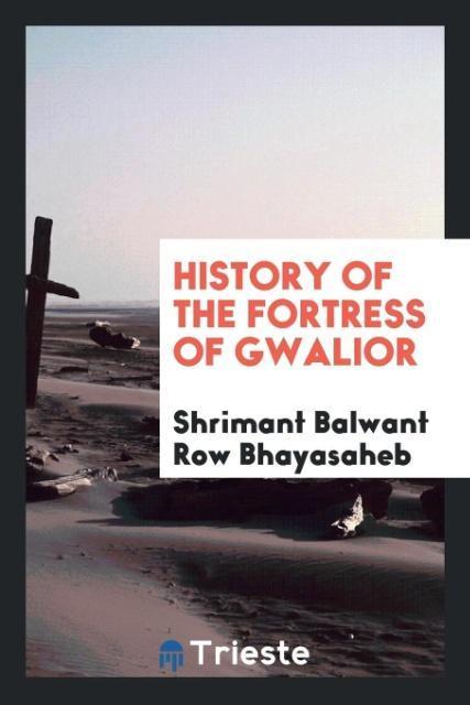 9780649315413 - History of the Fortress of Gwalior als Taschenbuch von Shrimant Balwant Row Bhayasaheb - کتاب