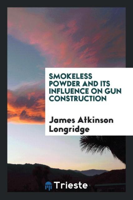 9780649315758 - Smokeless Powder and Its Influence on Gun Construction als Taschenbuch von James Atkinson Longridge - كتاب