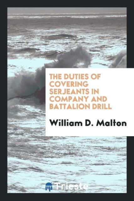 9780649315253 - The duties of covering serjeants in company and battalion drill als Taschenbuch von William D. Malton - كتاب