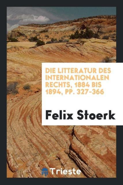 9780649315239 - Die Litteratur des internationalen Rechts, 1884 bis 1894, pp. 327-366 als Taschenbuch von Felix Stoerk - 書