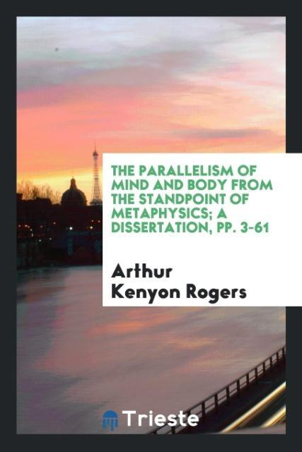9780649315543 - The Parallelism of Mind and Body from the Standpoint of Metaphysics; a dissertation, pp. 3-61 als Taschenbuch von Arthur Kenyon Rogers - 書