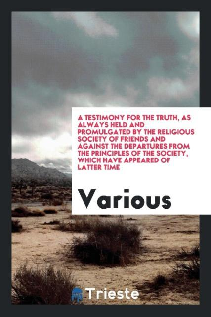 9780649315635 - A Testimony for the Truth, As Always Held and Promulgated by the Religious Society of Friends and against the departures from the principles of th... - Book
