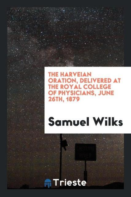 9780649315987 - The Harveian oration, delivered at the Royal college of physicians, June 26th, 1879 als Taschenbuch von Samuel Wilks - كتاب