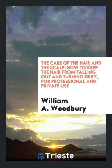 9780649315161 - The Care of the Hair and the Scalp als Taschenbuch von William A. Woodbury - كتاب