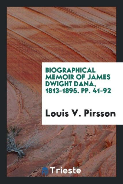 9780649315697 - Biographical Memoir of James Dwight Dana, 1813-1895. pp. 41-92 als Taschenbuch von Louis V. Pirsson - Book