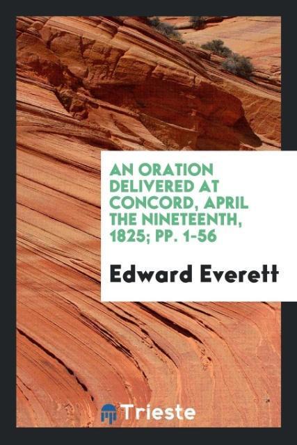 9780649315963 - An Oration Delivered at Concord, April the Nineteenth, 1825; pp. 1-56 als Taschenbuch von Edward Everett - كتاب