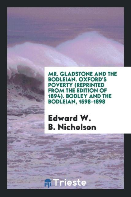 9780649315178 - Mr. Gladstone and the Bodleian. Oxford´s Poverty (reprinted from the Edition of 1894). Bodley and the Bodleian, 1598-1898 als Taschenbuch von Edwa... - کتاب
