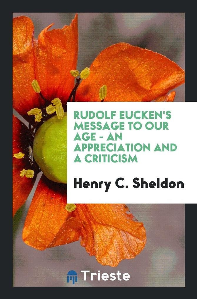 9780649315888 - Rudolf Eucken´s Message to Our Age - an Appreciation and a Criticism als Taschenbuch von Henry C. Sheldon - Livre