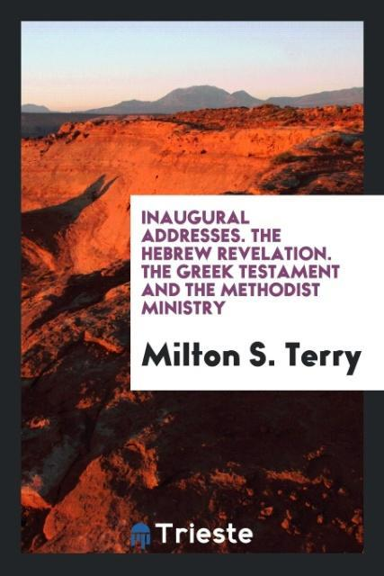9780649315673 - Inaugural Addresses. The Hebrew revelation. The Greek testament and the methodist ministry als Taschenbuch von Milton S. Terry - كتاب