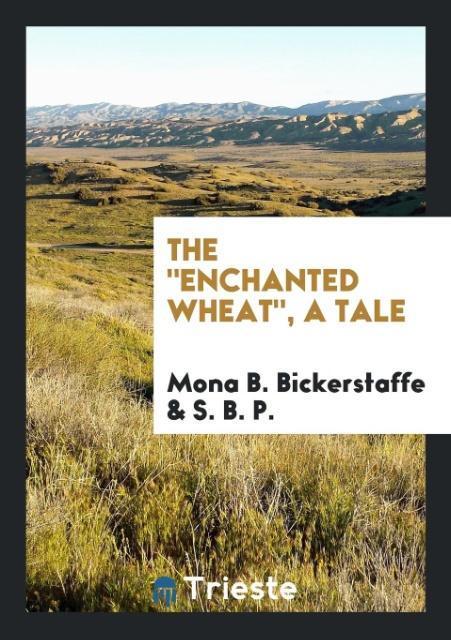 9780649315741 - The enchanted wheat, a tale als Taschenbuch von Mona B. Bickerstaffe, S. B. P. - كتاب