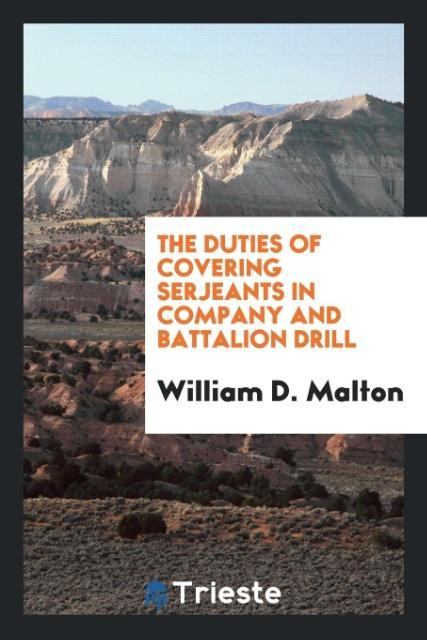 9780649315918 - The duties of covering serjeants in company and battalion drill als Taschenbuch von William D. Malton - 书