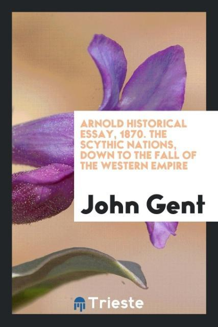 9780649315260 - Arnold historical essay, 1870. The Scythic nations, down to the fall of the Western empire als Taschenbuch von John Gent - كتاب