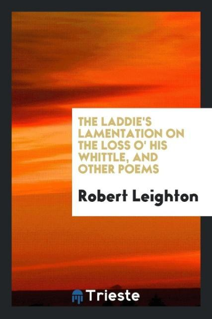 9780649315703 - The laddie´s lamentation on the loss o´ his whittle, and other poems als Taschenbuch von Robert Leighton - 书