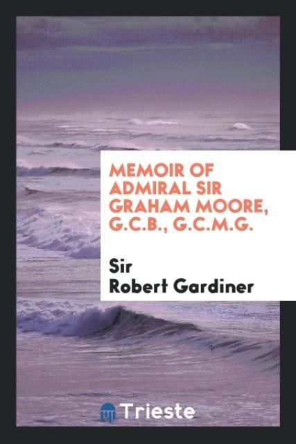 9780649315307 - Memoir of Admiral Sir Graham Moore, G.C.B., G.C.M.G. als Taschenbuch von Sir Robert Gardiner - كتاب