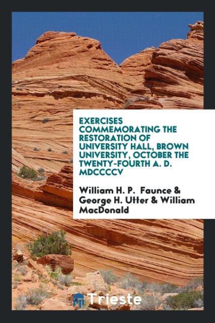 9780649315659 - Exercises Commemorating the Restoration of University Hall, Brown University, October the twenty-fourth A. D. MDCCCCV als Taschenbuch von William ... - كتاب