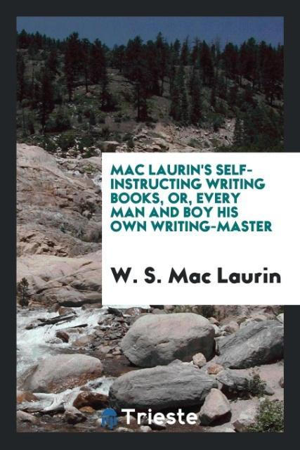 9780649315598 - Mac Laurin´s Self-instructing Writing Books, Or, Every Man and Boy His Own Writing-master als Taschenbuch von W. S. Mac Laurin - Livre
