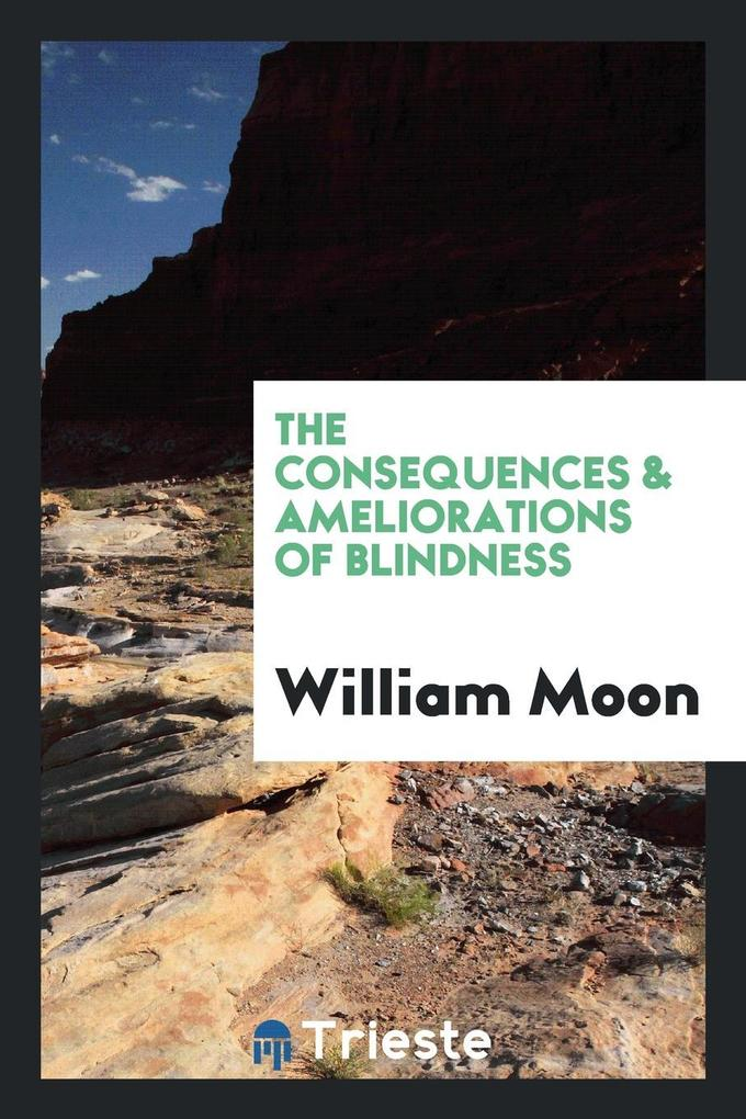 9780649315116 - The consequences & ameliorations of blindness als Taschenbuch von William Moon - كتاب