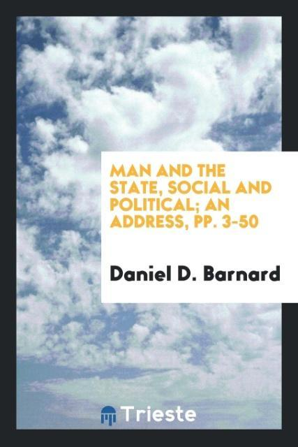 9780649315345 - Man and the State, Social and Political; An Address, pp. 3-50 als Taschenbuch von Daniel D. Barnard - کتاب