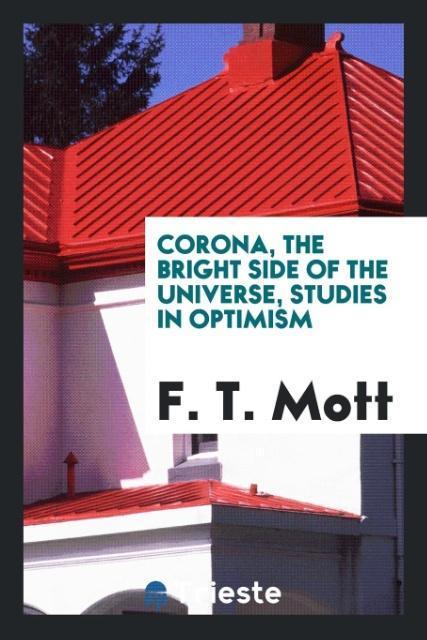 9780649315482 - Corona, the bright side of the universe, studies in optimism als Taschenbuch von F. T. Mott - Book