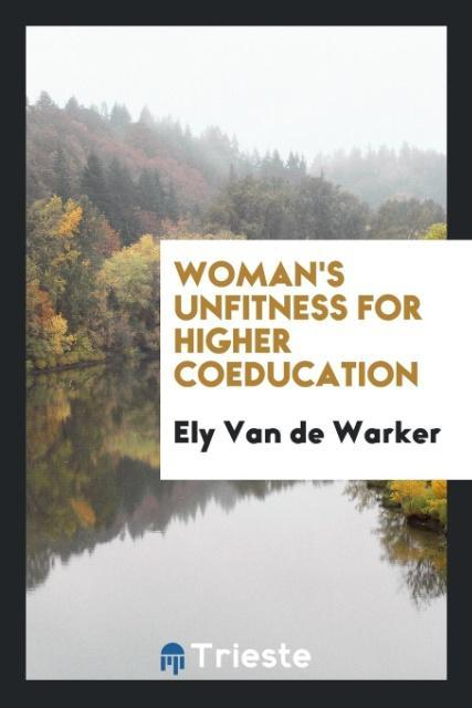 9780649315390 - Woman´s unfitness for higher coeducation als Taschenbuch von Ely van de Warker - كتاب