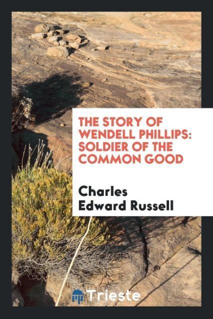 The Story of Wendell Phillips als Taschenbuch von Charles Edward Russell